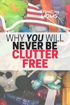 You will never be clutter free. Find out why - it's actually a good thing!