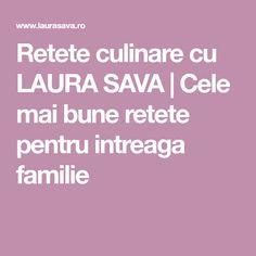 Retete culinare cu LAURA SAVA | Cele mai bune retete pentru intreaga familie Mai, Blog