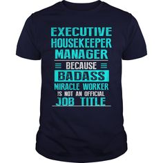 EXECUTIVE HOUSEKEEPER MANAGER T-Shirts, Hoodies. Get It Now!