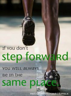 If you don't step forward you will always be in the same place.