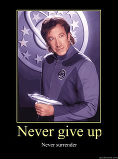 """Never give up. Never surrender."" #GalaxyQuest (Tim Allen may be from Colorado but in my book Jason Nesmith is the third member of the Canadian Spaceship Captain Triumvirate)"