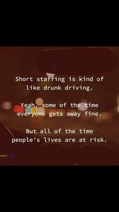 Nurses: Short staffing is kind of like drunk driving. Yeah, some of the time everyone gets away fine. But all of the time people's lives are at risk. Nursing Tips, Nursing Notes, Nursing Programs, Funny Nursing, Medical Humor, Nurse Humor, Radiology Humor, Nurse Quotes, Funny Quotes
