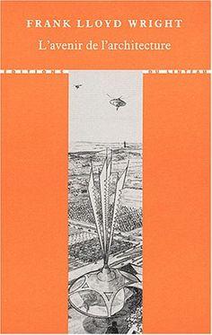 Amazon.fr - L'avenir de l'architecture - Frank-Lloyd Wright - Livres