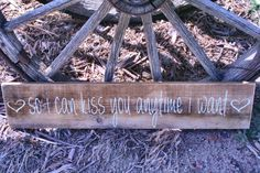 So I Can Kiss You Anytime I Want Sign Handmade by RusticlyInspired, $45.00