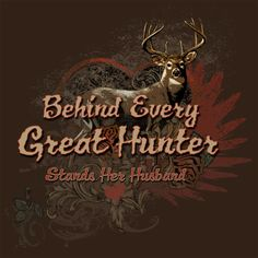 Woods Outdoors : Behind Every Great Hunter Stands Her Husband - Ladies Styled Whitetail Deer Hunter T-Shirt Hunting Girls, Deer Hunting, Hunting Humor, Hunting Quotes, Hunting Stuff, Deer Quotes, Funny Hunting, Girl Quotes, Hunting Season
