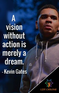 """Kevin Gates Quotes """"A vision without action is merely a dream. Kevin Gates Tattoos, Kevin Gates Quotes, Quotes Gate, Note To Self Quotes, Quotes To Live By, Life Quotes, Deep Quotes, Quotes By Famous People, People Quotes"""
