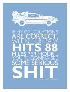 Back to the Future... sorry about the language but this is one of my favorite lines hahaha