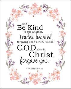 Be kind one to another, tenderhearted, forgiving one another: Ephesians Inspirational Bible Verses Encouraging Bible Verses, Bible Encouragement, Bible Verse Art, Favorite Bible Verses, Bible Verses Quotes, Bible Scriptures, Bible Prayers, Christian Encouragement, Faith Quotes