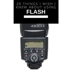 20 things I wish I knew about using flash