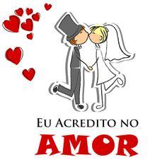 Eu acredito no amor <3