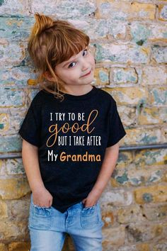 Grandma Quotes Discover I try to be good but i take after my grandma shirt - Kutee Boutique I try to be good but i take after my grandma shirt Cool Kids T Shirts, T Shirts For Women, Funny Kids, Cute Kids, Grandma Quotes, Cousin Quotes, Daughter Quotes, Grandma And Grandpa, Grandma T Shirts