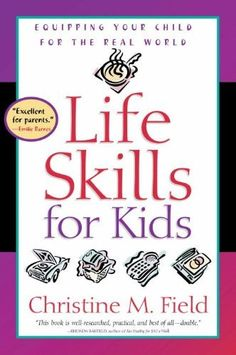 Life Skills for Kids: Equipping Your Child for the Real World by Christine Field, http://www.amazon.com/dp/0877884722/ref=cm_sw_r_pi_dp_g2M1pb158Z1GG