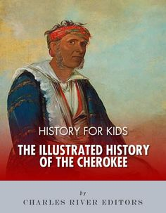 Free Kindle Book For A Limited Time : History for Kids: The Illustrated History of the Cherokee by Charles River Editors