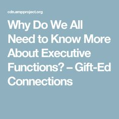 Why Do We All Need to Know More About Executive Functions? – Gift-Ed Connections