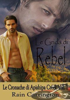Titolo:  Le Grida di Rebel – Le Cronache di Apishipa Creek vol. 1   Titolo originale:  Rebel Yells   Autore:  Rain Carrington   Serie: ...
