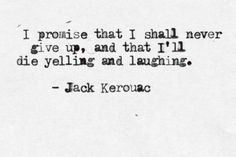 seriously lovin' me some Jack Kerouac lately. Just when I thought I had out cliched myself....