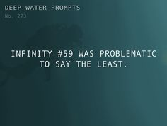 Odd Prompts for Odd Stories Text: Infinity #59 was problematic to say the least.