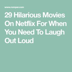 29 Hilarious Movies On Netflix For When You Need To Laugh Out Loud