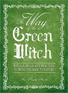 "Earth Witch: #Earth #Witch ~ ""The Way Of The Green Witch: Rituals, Spells, And Practices to Bring You Back to Nature,"" by Arin Murphy-Hiscock."