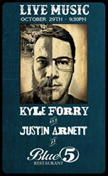 Kyle Forry and Justin Arnett at Blue 5 Saturday, October 29 at 9:30 PM Blue 5 Restaurant