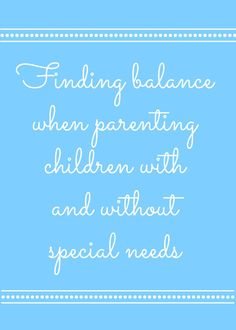 finding balance when parenting special needs and typical kids together