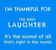 I'm thankful for my son's laughter.it doesn't matter what age he is, his laughter is a gift from heaven to me. He knows how momma Mommy Quotes, Son Quotes, Life Quotes, Mom Sayings, Child Quotes, Daughter Quotes, Mother Quotes, Qoutes, Mantra