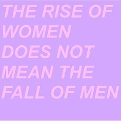 """Feminism is the advocacy of equality through women's rights, because it is the female gender that has been oppressed for centuries. Building women up does not simultaneously mean """"destroy"""" men. If it does, rethink your idea of """"feminism"""" (misandry)"""
