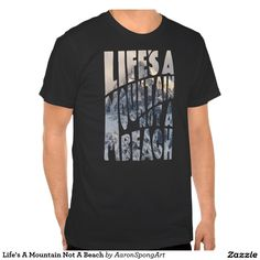 Life's a Mountain Not a Beach T-shirt Mens/Womens featuring Mt. Sneffels in the text.