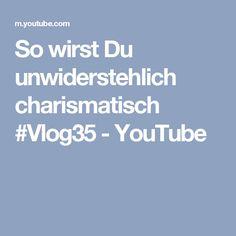 So wirst Du unwiderstehlich charismatisch #Vlog35 - YouTube