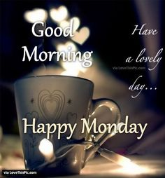 Good Morning Have a Lovely Day Happy Monday monday good morning monday quotes…