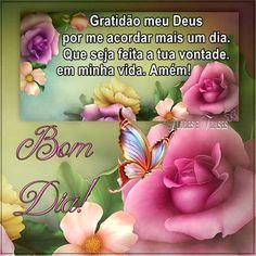 GRATIDÃO MEU DEUS POR ME ACORDAR MAIS UM DIA...Flores,Frases,Mensagens, Bom dia,Boa tarde,Boa noite,