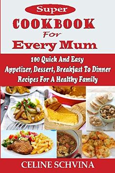 Super Cookbook For Every Mum 100 Quick And Easy Appetizer Dessert Breakfast To Dinner Recipes For A Healthy Family *** Click for Special Deals  #Pinterest