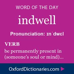 Word of the Day: indwell Click through to the full definition, audio pronunciation, and example sentences: http://www.oxforddictionaries.com/definition/english/indwell #wordoftheday #WOTD