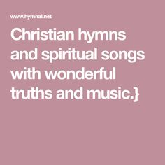 Christian hymns and spiritual songs with wonderful truths and music.}