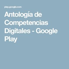 Antología de Competencias Digitales - Google Play