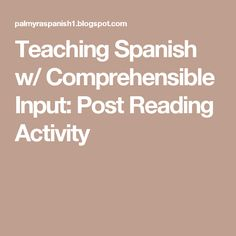 Teaching Spanish w/ Comprehensible Input: Post Reading Activity