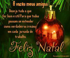 A vocês meus amigos... Desejo tudo o que for bom e útil para que...