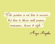 thriving, not just surviving: quote maya angelou {from a post on finding your creative purpose and passion}