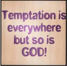 "AS YOU'RE BEING PULLED INTO TEMPTATION, CRY OUT: LORD PLEASE HELP ME NOT TO SIN! ""Submit therefore to God. Resist the devil and he will flee from you. Draw near to God and He will draw near to you,"" James 4:7-8."