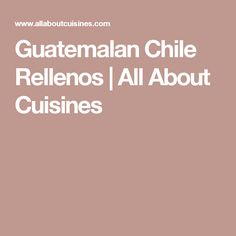 Guatemalan Chile Rellenos | All About Cuisines