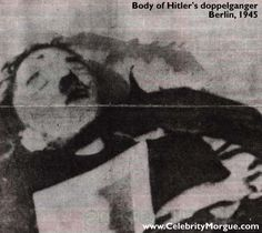 Hitler committed suicide in the Fuhrerbunker on 22 April 1945, along with his newly wed wife, Eva Braun. After the suicide, their corpses were taken outside, doused with gasoline, and set afire.    This body was discovered by the Russian contingent in Berlin and assumed to be Adolf Hitler. It is actually Gustav Weler, Hitler's doppelganger (body double), who was executed with a gunshot to the forehead.