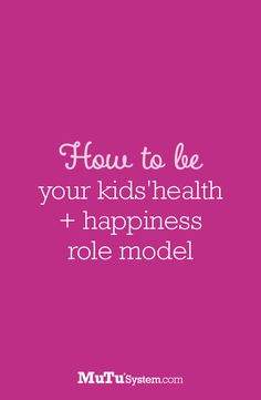 Be your kids' health + happiness role model. #moms #health #happiness #kids | mutusystem.com