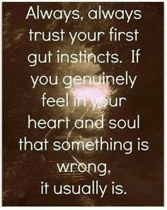 Trust your first gut instincts