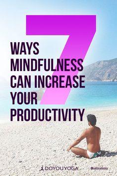 7 Ways Mindfulness Can Increase Your Productivity #meditation #mindfulness #yoga #yogalife