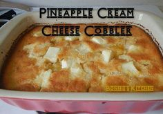 PINEAPPLE CREAM CHEESE COBBLER Ingredients: 1 stick (1/2 cup) butter 1 egg, lightly beaten 1 cup milk 1 cup of all Purpose flour 1 cup sugar 2 Teaspoons baking powder 1/2 teaspoon salt 2 cans (20 oz cans) Pineapple chunks (drained) 8 oz cream cheese, cut into small pieces.