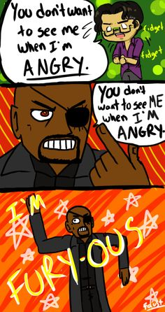 You don't want to see Nick Fury when he's angry!