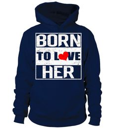 Born to love her - Best valentine Tshirt   => Check out this shirt by clicking the image, have fun :) Please tag, repin & share with your friends who would love it. Perfect Matching Couple Shirt, Valentine's Day Shirt, anniversaries shirt #valentines #love # #hoodie #ideas #image #photo #shirt #tshirt #sweatshirt #tee #gift #perfectgift #birthday #Christmas