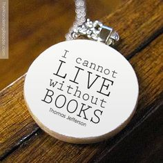I cannot live without books... Thomas Jefferson Reading Quote - The Wandering Reader