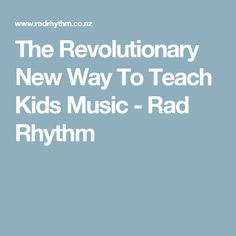 The Revolutionary New Way To Teach Kids Music - Rad Rhythm
