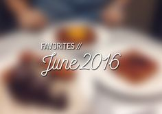 June Favorites is here! Can you believe how fast this year has gone through? ‪#‎favorites‬ ‪#‎blog‬